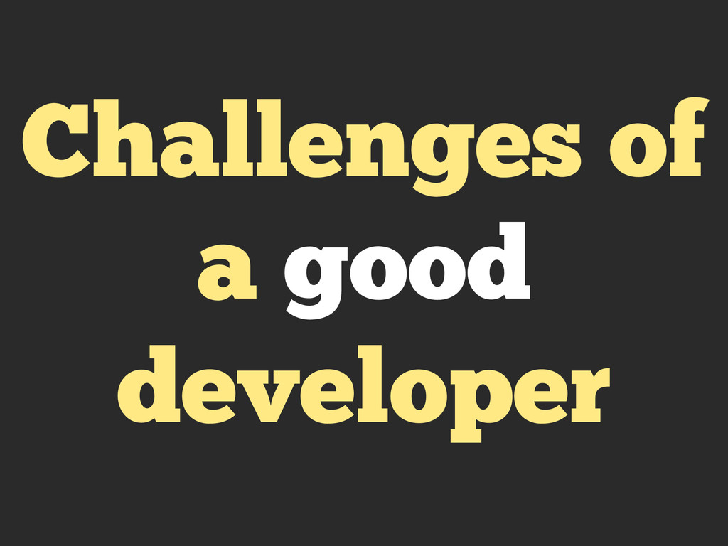 Challenges of a good developer