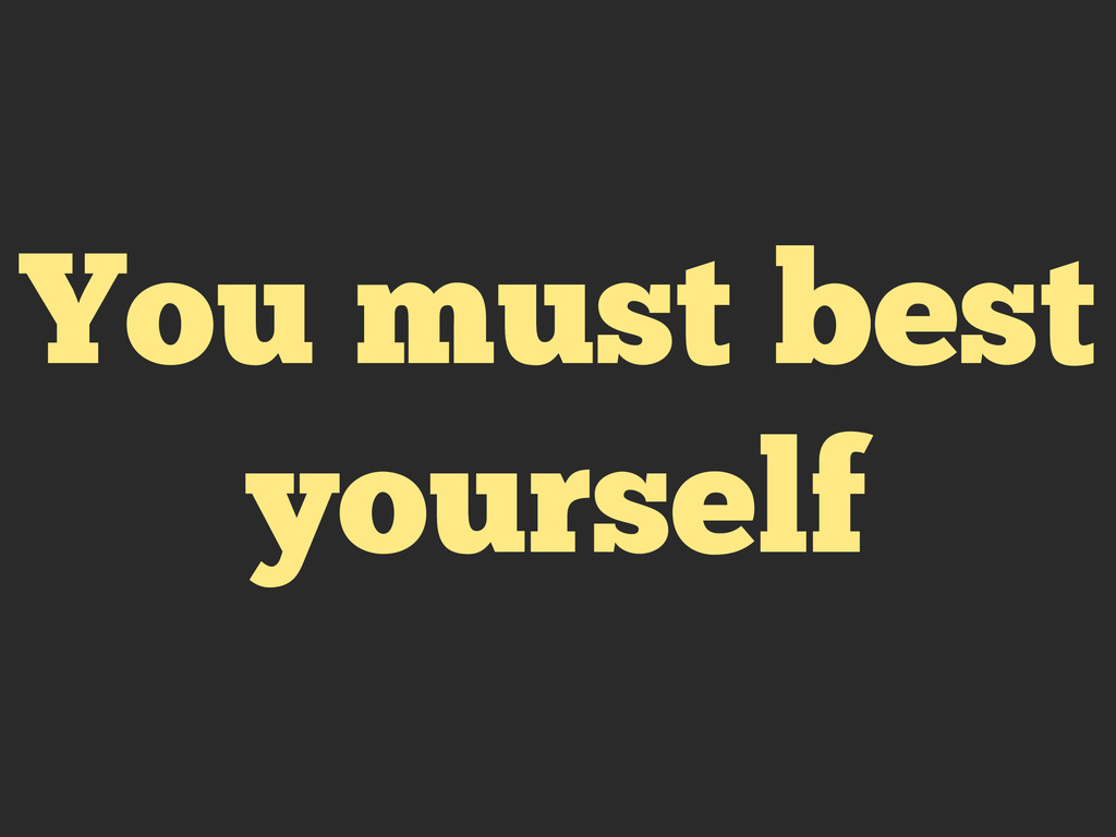 You must best yourself