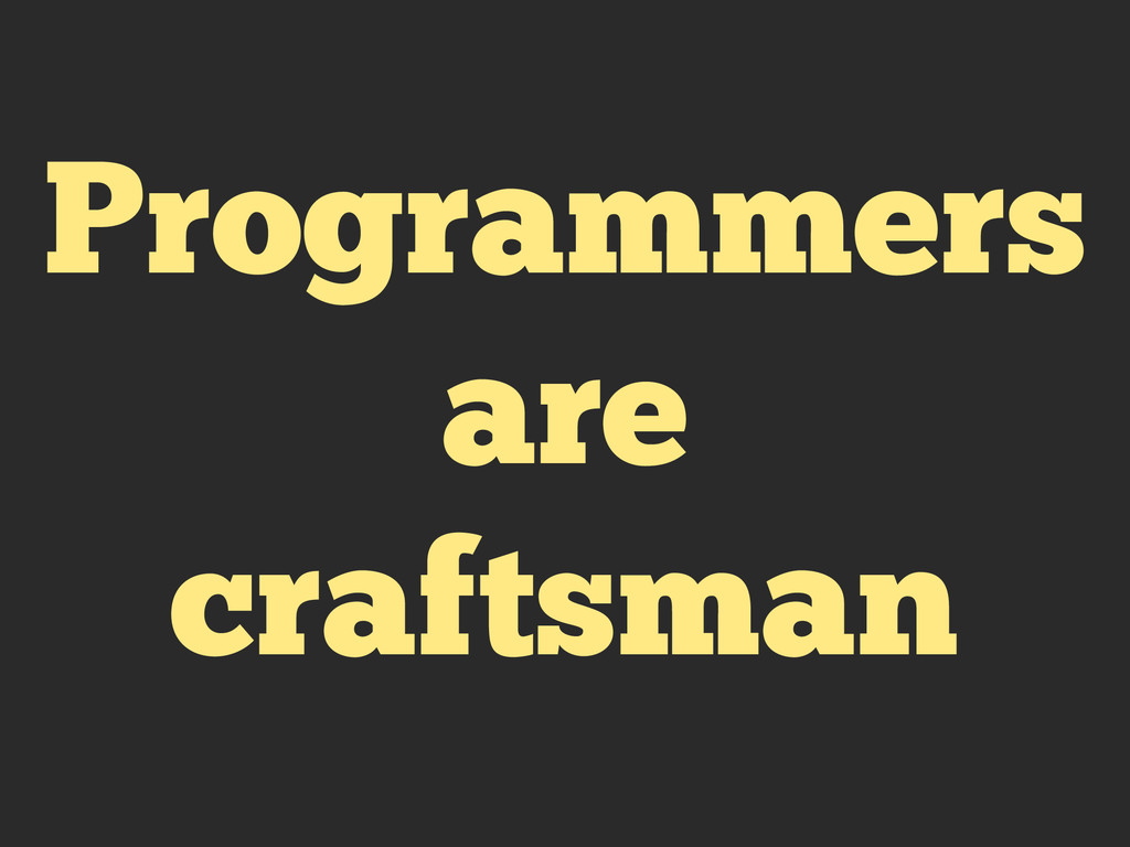 Programmers are craftsman