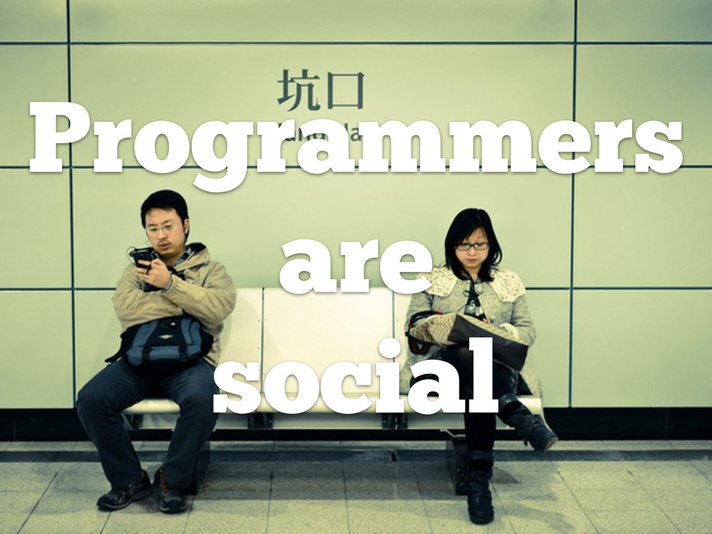 Programmers are social