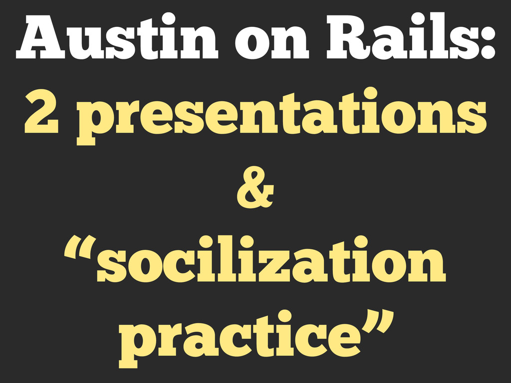 "Austin on Rails: 2 presentations & ""socilizatio..."