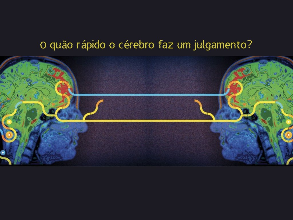 O quão rápido o cérebro faz um julgamento?