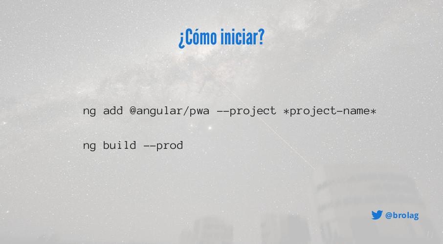 @brolag ¿Cómo iniciar? ng add @angular/pwa --pr...