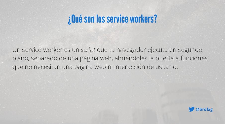 @brolag ¿Qué son los service workers? Un servic...