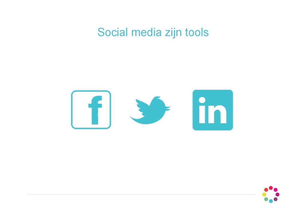 Social media zijn tools
