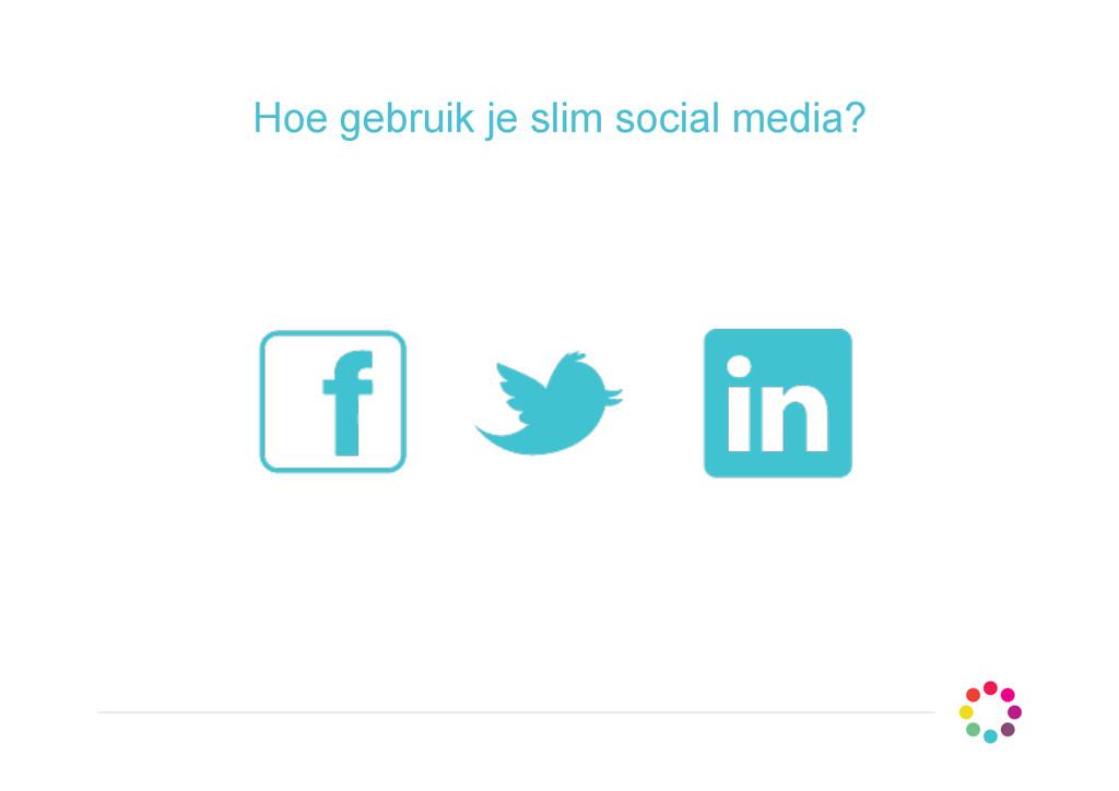 Hoe gebruik je slim social media?