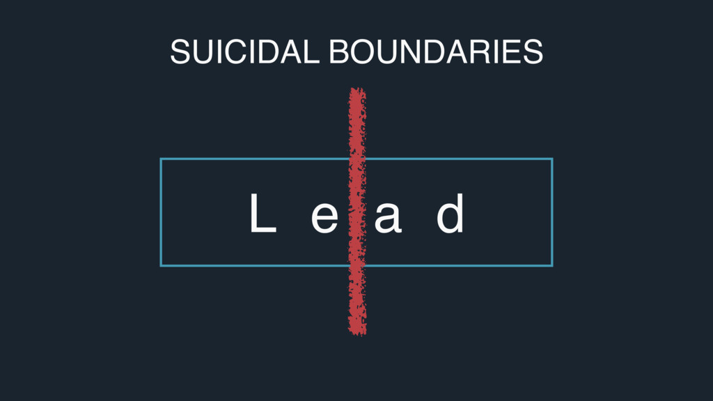 L e a d SUICIDAL BOUNDARIES