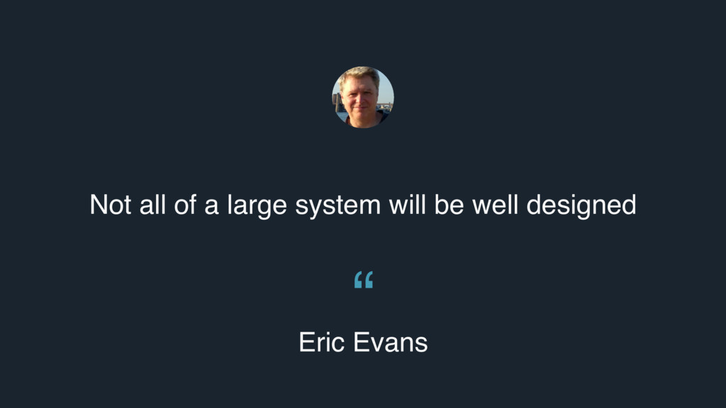 Not all of a large system will be well designed...