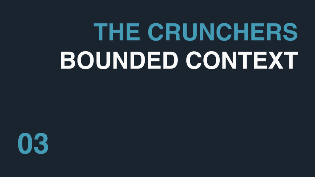 THE CRUNCHERS BOUNDED CONTEXT 03