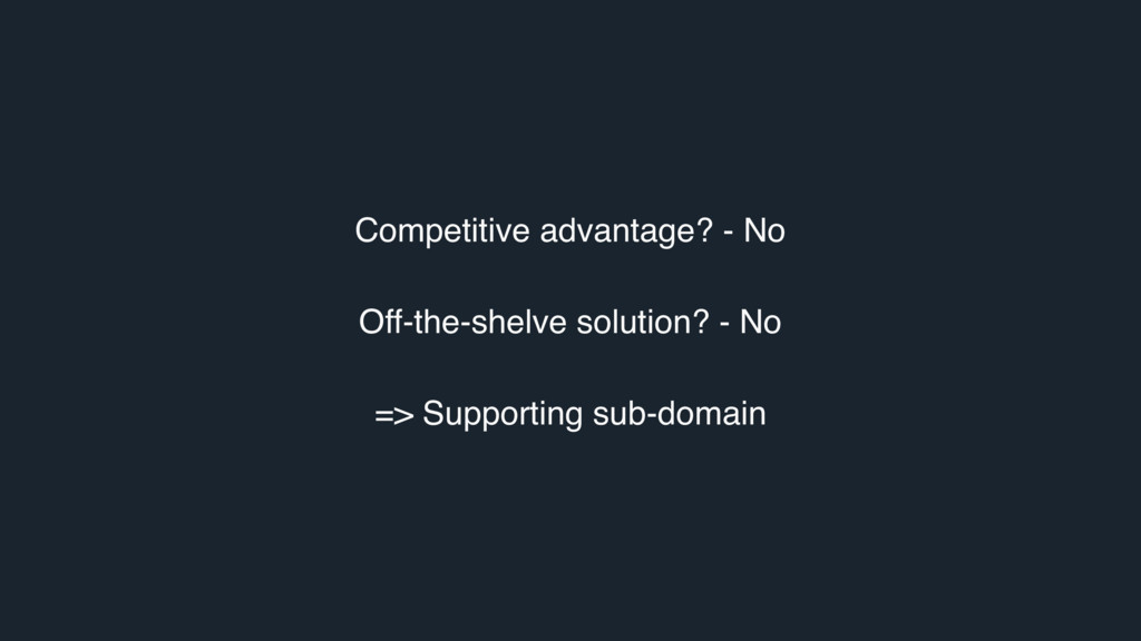Competitive advantage? - No Off-the-shelve solu...