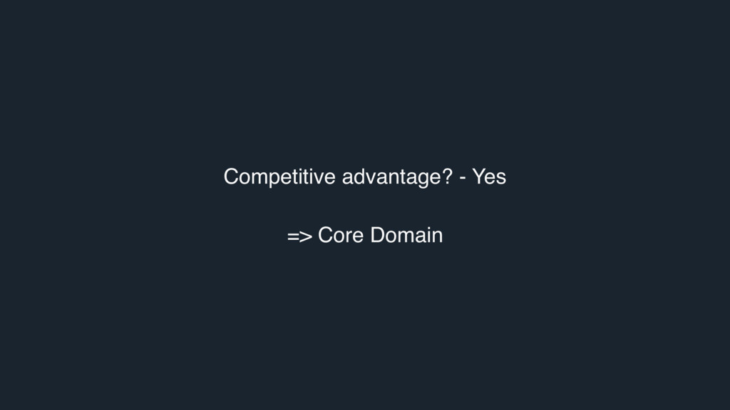 Competitive advantage? - Yes => Core Domain