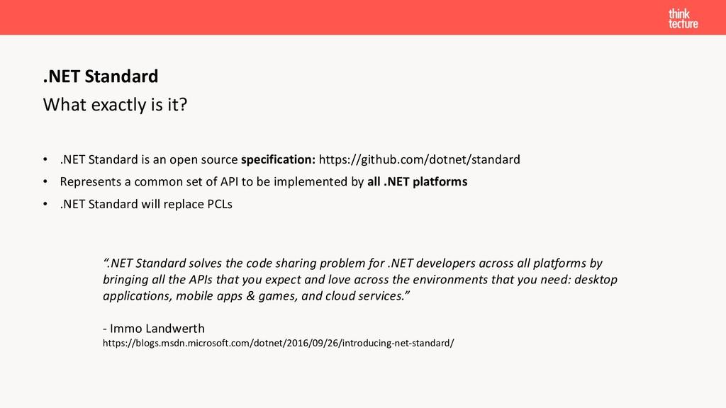What exactly is it? • .NET Standard is an open ...