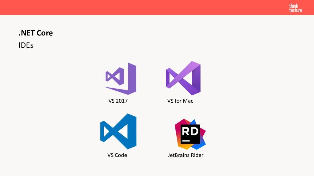 IDEs .NET Core VS 2017 VS Code JetBrains Rider ...