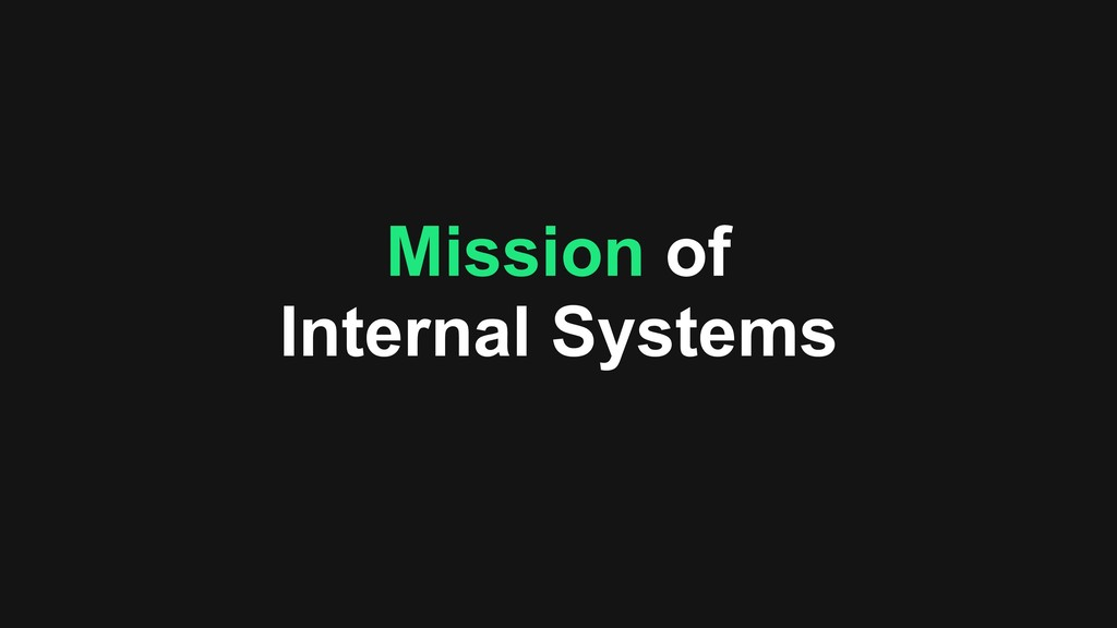 Mission of Internal Systems