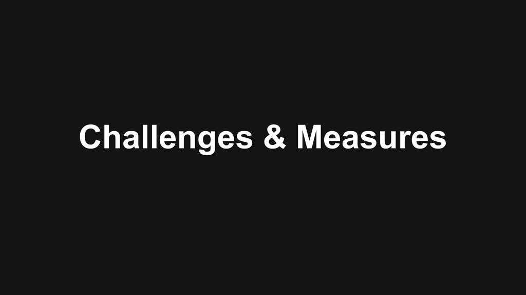 Challenges & Measures