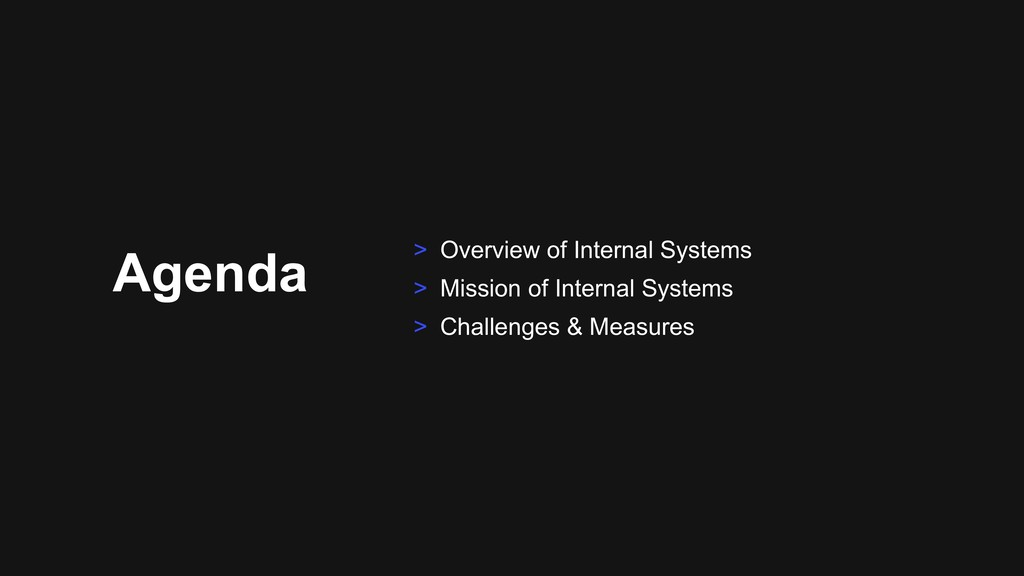 Agenda > Overview of Internal Systems > Mission...