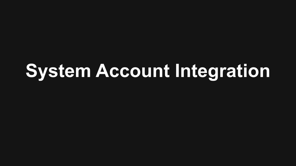 System Account Integration