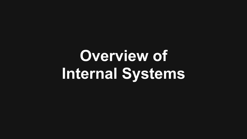 Overview of Internal Systems