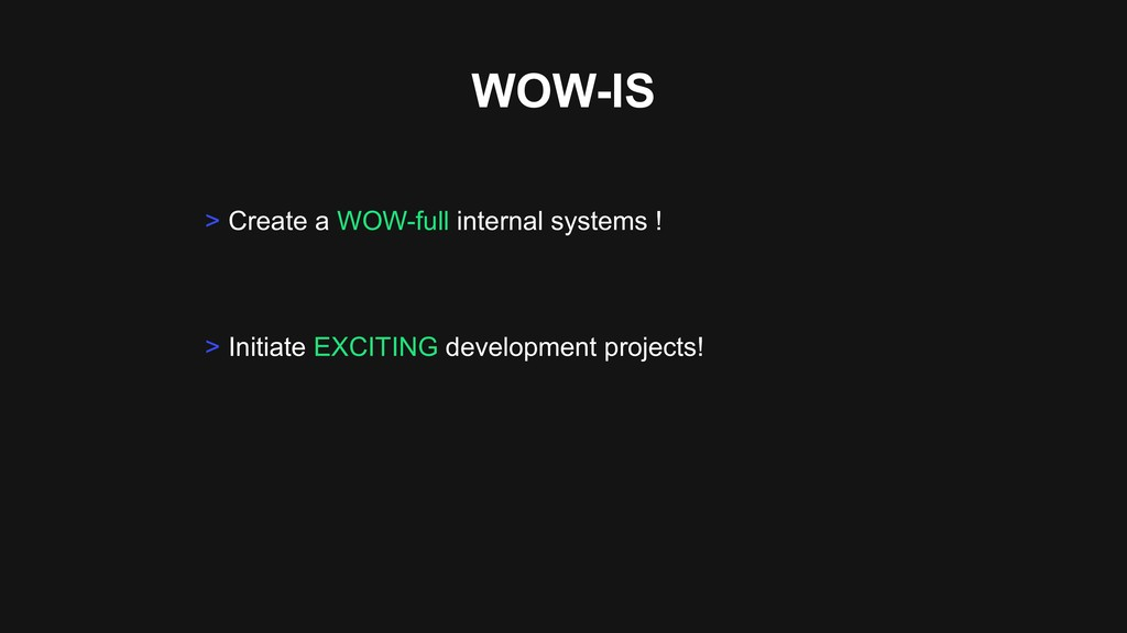 WOW-IS > Initiate EXCITING development projects...