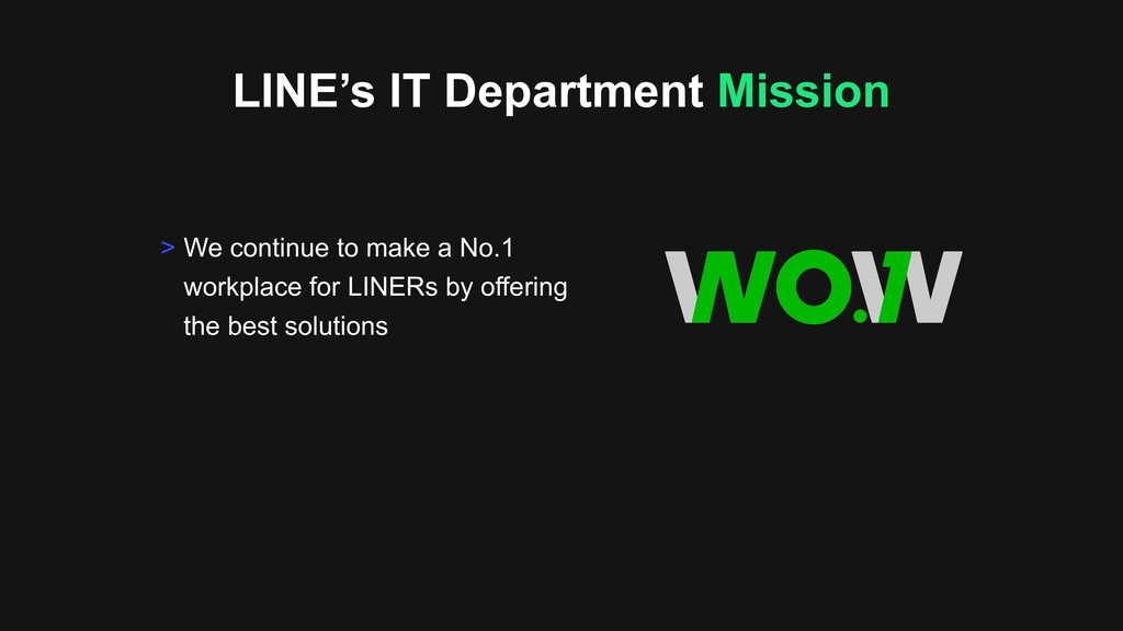 LINE's IT Department Mission > We continue to m...
