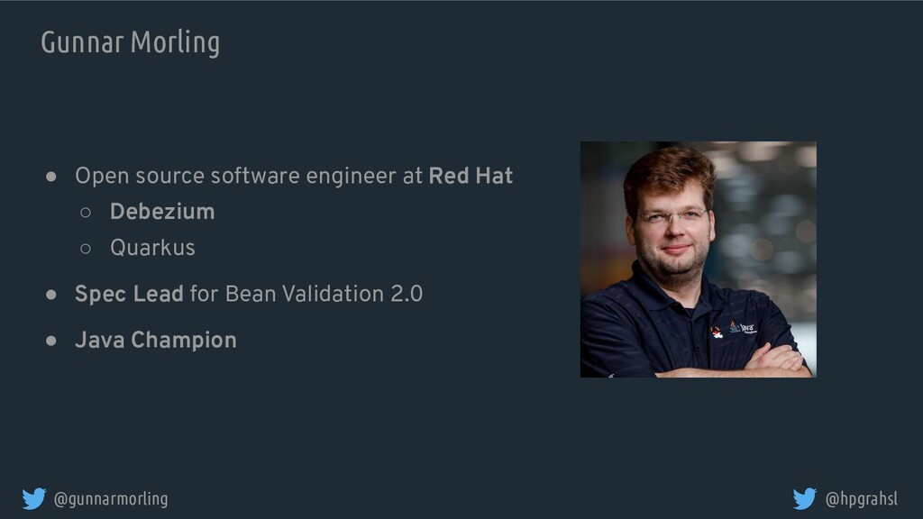 @gunnarmorling @hpgrahsl ● Open source software...