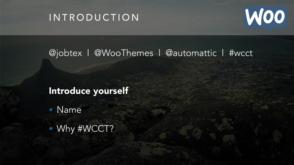 I N T R O D U C T I O N @jobtex | @WooThemes | ...