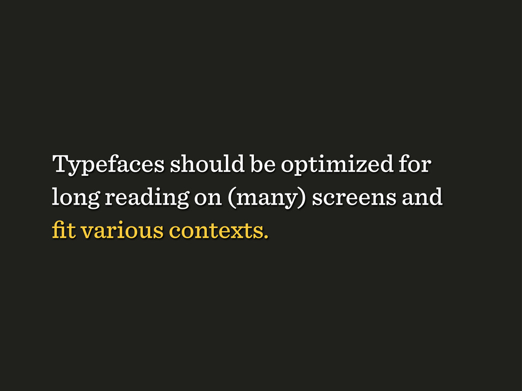 Typefaces should be optimized for long reading ...