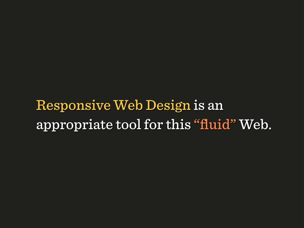 Responsive Web Design is an appropriate tool fo...