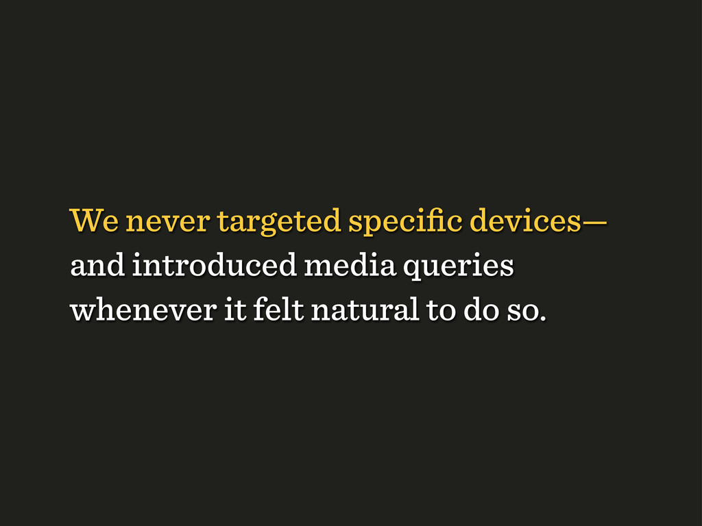 We never targeted specific devices— and introduc...