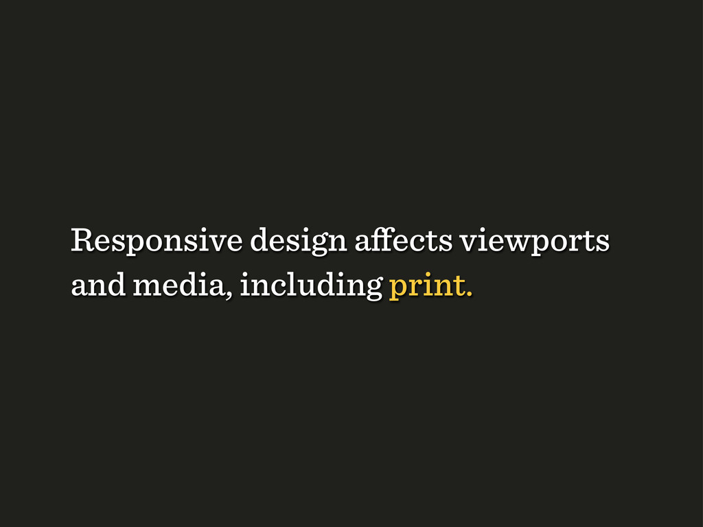 Responsive design affects viewports and media, i...