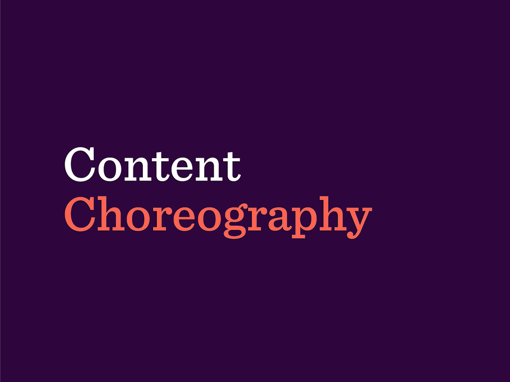 Content Choreography