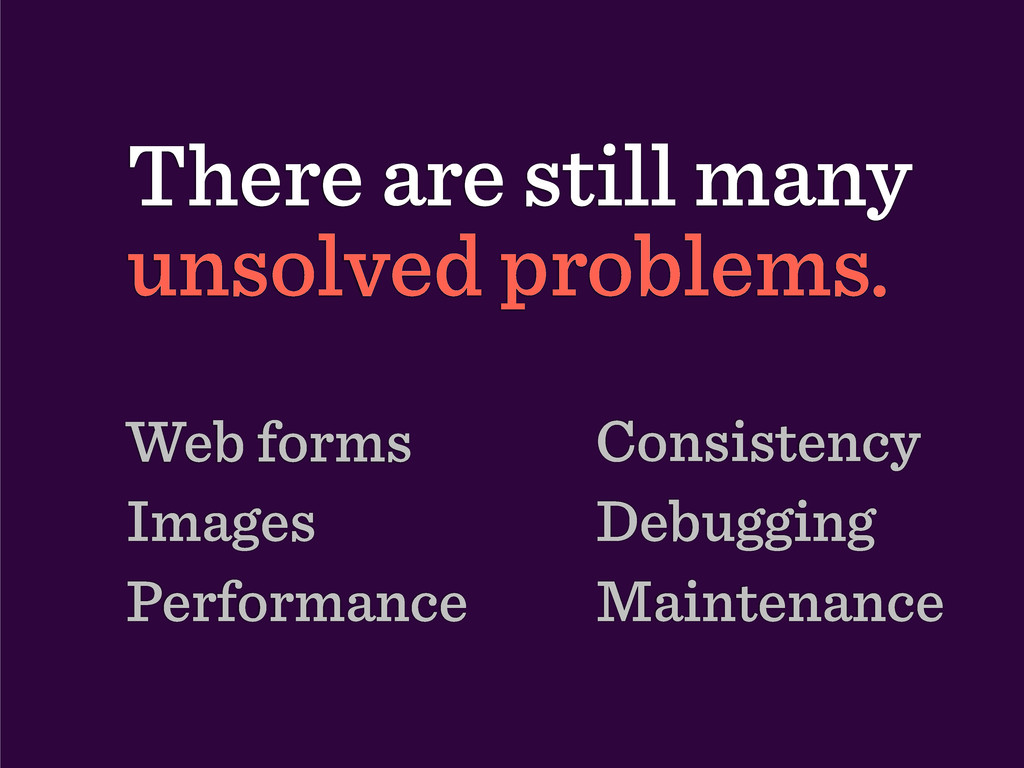 There are still many unsolved problems. Web for...