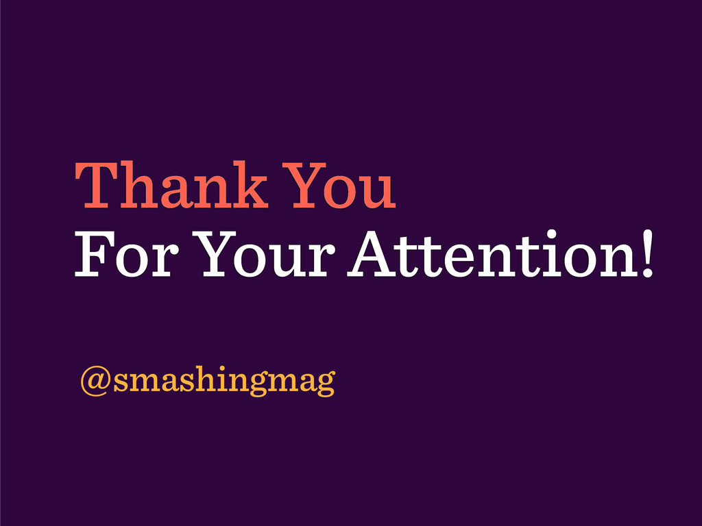 Thank You For Your Attention! @smashingmag