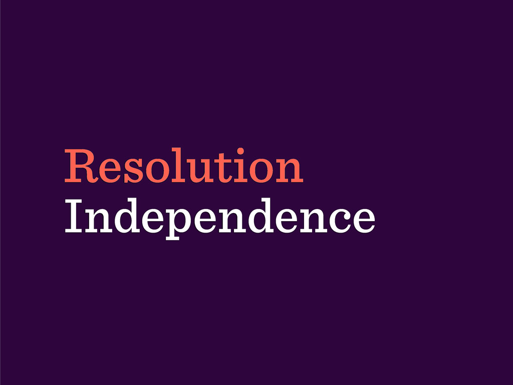 Resolution Independence