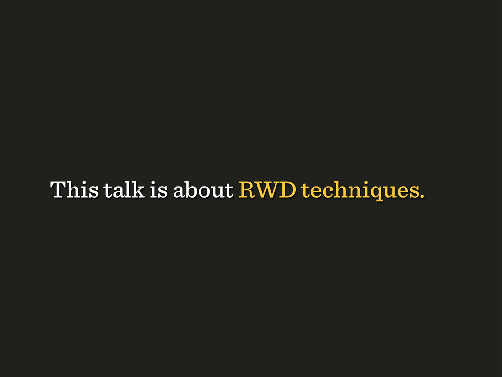 This talk is about RWD techniques.