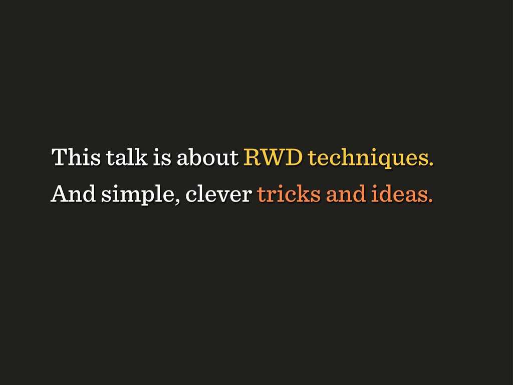 And simple, clever tricks and ideas. This talk ...