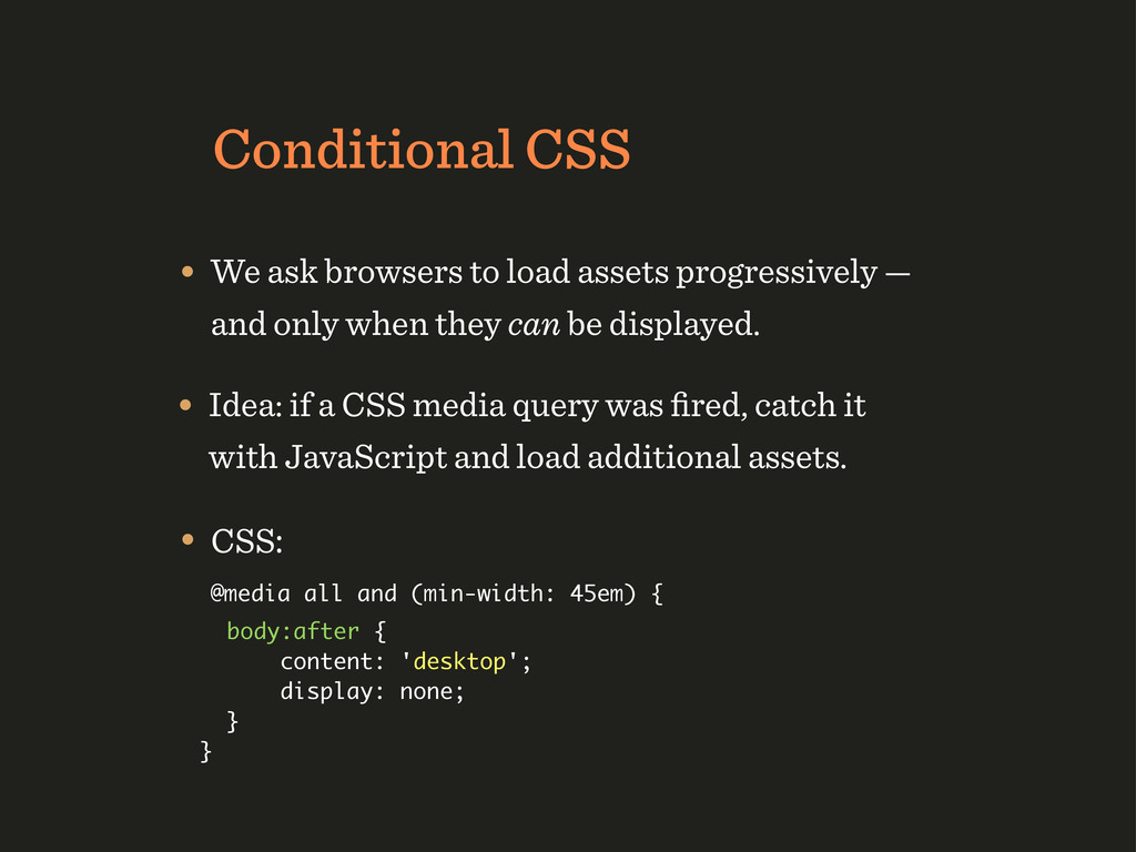 Conditional CSS • We ask browsers to load asset...