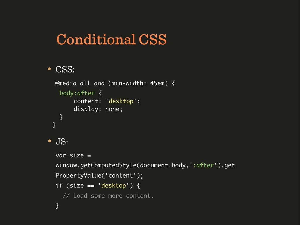 Conditional CSS • JS: var size = window.getComp...