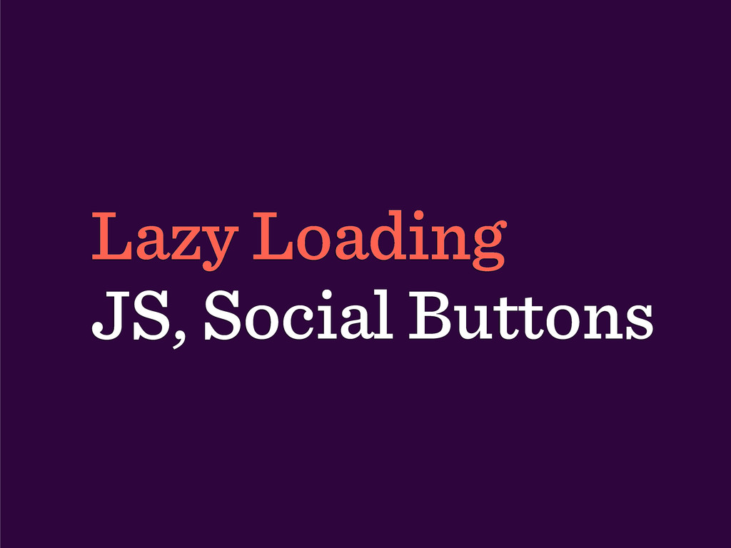 Lazy Loading JS, Social Buttons