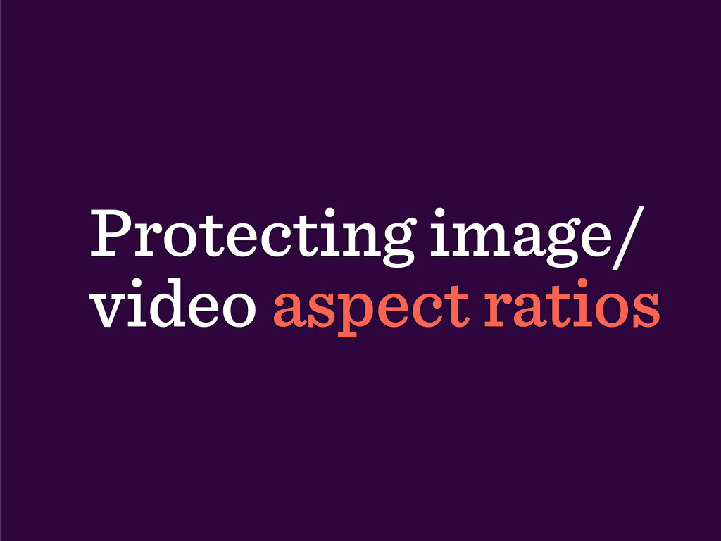 Protecting image/ video aspect ratios