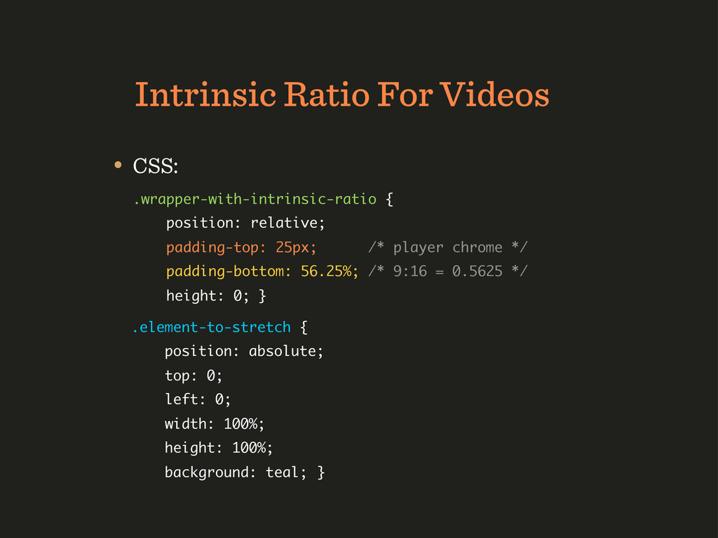 Intrinsic Ratio For Videos • CSS: .wrapper-with...