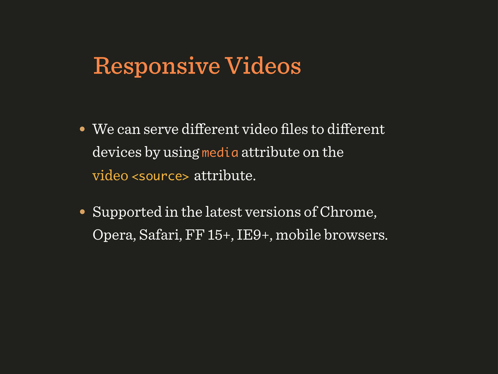 Responsive Videos • We can serve different video...
