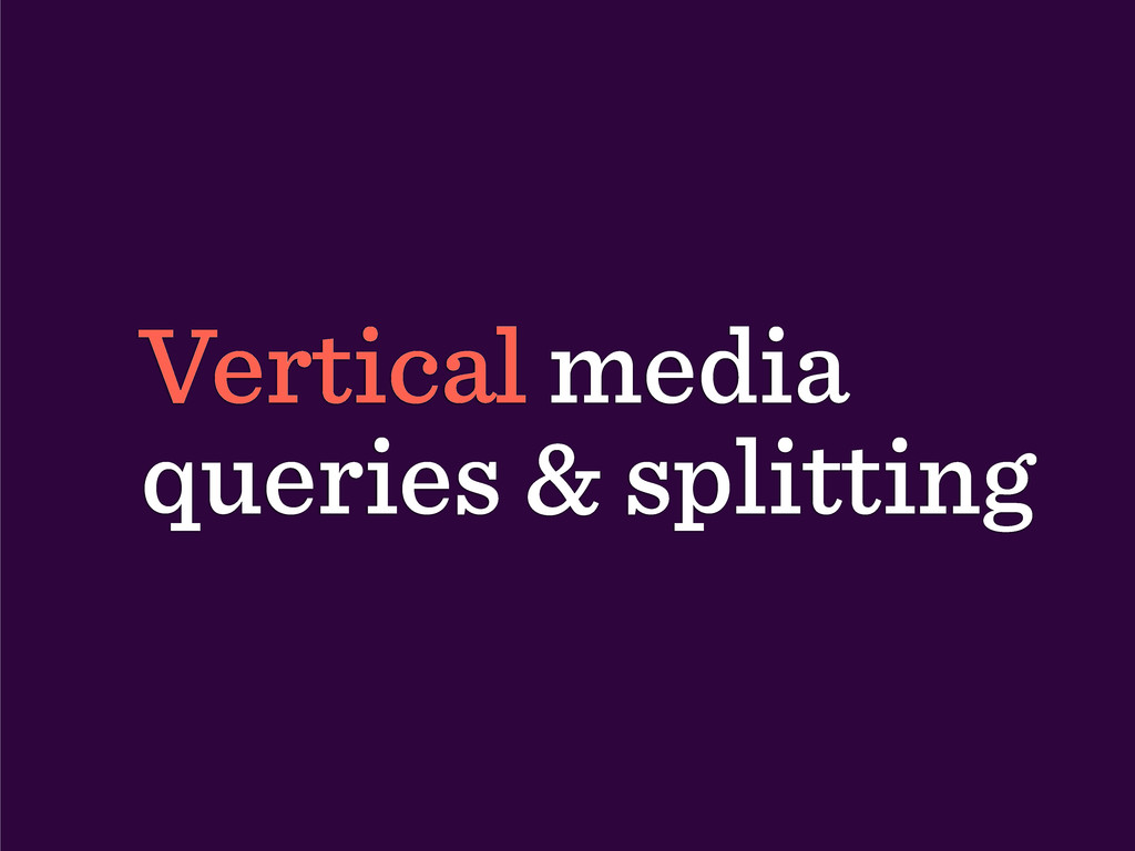 Vertical media queries & splitting