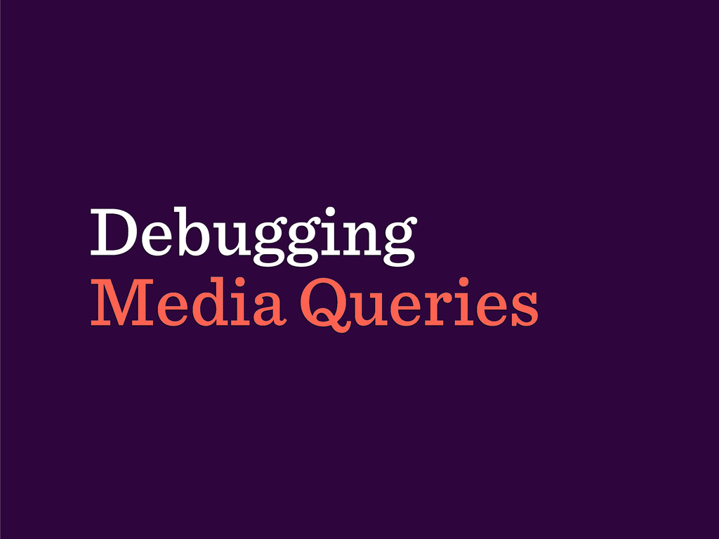 Debugging Media Queries