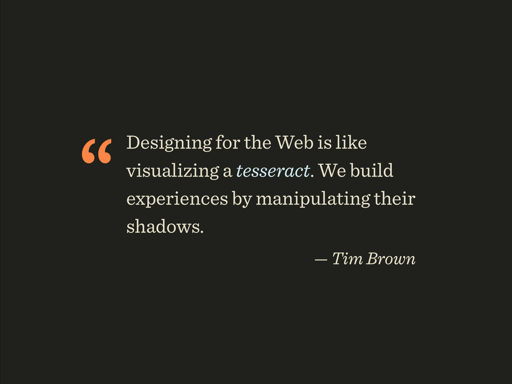 """Designing for the Web is like visualizing a te..."