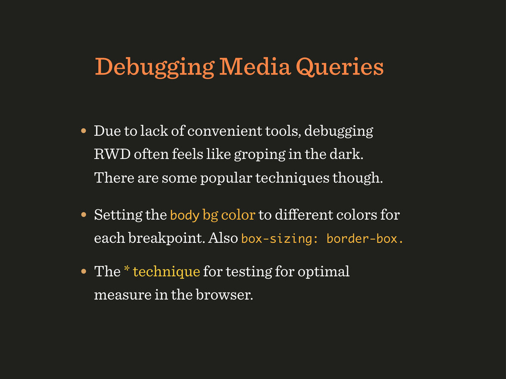 Debugging Media Queries • Due to lack of conven...