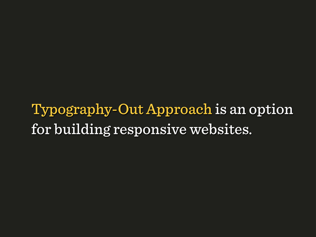 Typography-Out Approach is an option for buildi...
