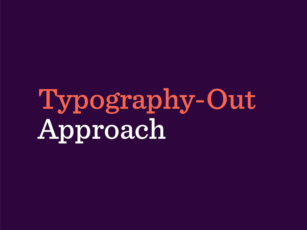 Typography-Out Approach