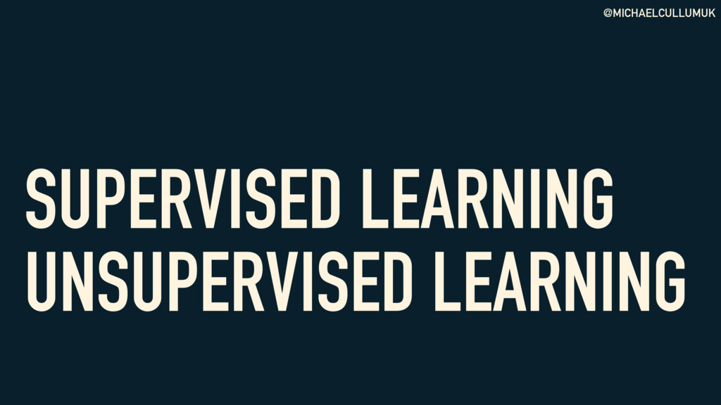 @MICHAELCULLUMUK SUPERVISED LEARNING UNSUPERVIS...