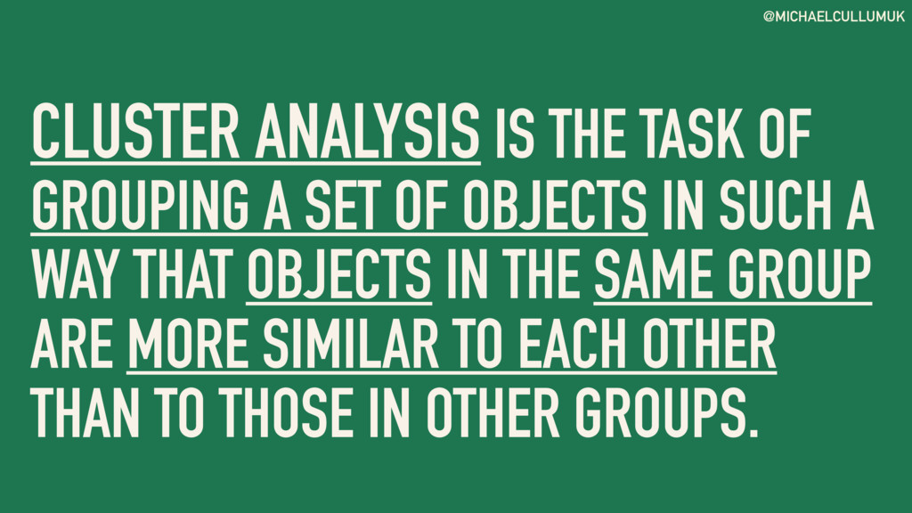 @MICHAELCULLUMUK CLUSTER ANALYSIS IS THE TASK O...